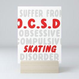 I Suffer From OCSD Obsessive Compulsive Skating Disorder Mini Art Print