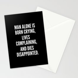 Man alone is born crying lives complaining and dies disappointed Stationery Cards