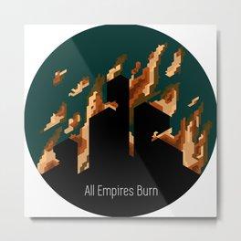 All Empires Burn Metal Print