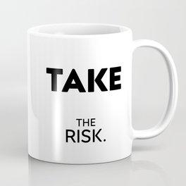 Take The Risk. A little wake-up call. Coffee Mug