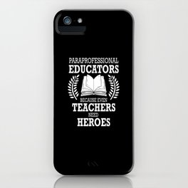 Paraprofessional Educators Teacher Heroes Gift iPhone Case