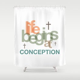 Life Begins At Conception Shower Curtain