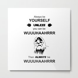 Chewbacca StarWars be yourself Metal Print
