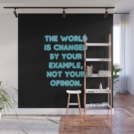 The World Is Changed By Your Example Wall Mural