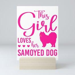 This Girl Loves Her Samoyed Dog mag Mini Art Print