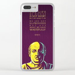 Seneca Inspirational Stoic Quote: The Life We Receive Is Not Short Clear iPhone Case
