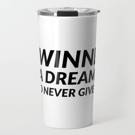 A winner is a dreamer who never gives up Travel Mug