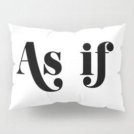 as if Pillow Sham