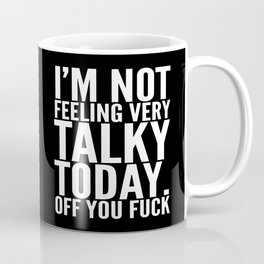 I'm Not Feeling Very Talky Today Off You Fuck (Black & White) Coffee Mug