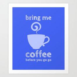 bring me coffee before go go Art Print