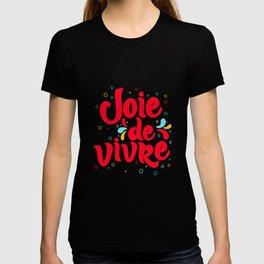 Joie de Vivre - exuberant enjoyment of life. T-shirt
