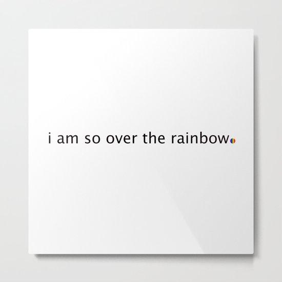 i am so over the rainbow Metal Print
