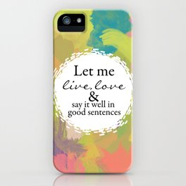 Sylvia Plath Quote: Let me live, love and say it well in good sentences iPhone Case