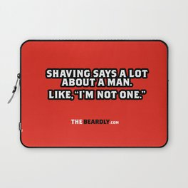 """SHAVING SAYS A LOT ABOUT A MAN. LIKE, """"I'M NOT ONE."""" Laptop Sleeve"""