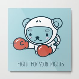 Fight for your rights! Metal Print