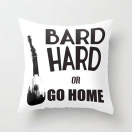 Bard Hard or Go Home Throw Pillow