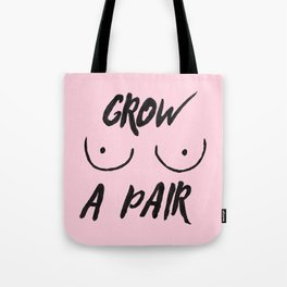 Grow a pair (of boobs) Tote Bag
