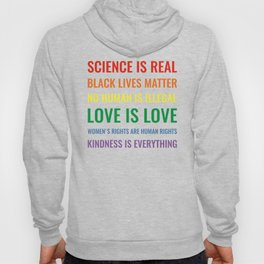 Science is real! Black lives matter! No human is illegal! Love is love! Women's rights are human rights! Kindness is everything! Hoody