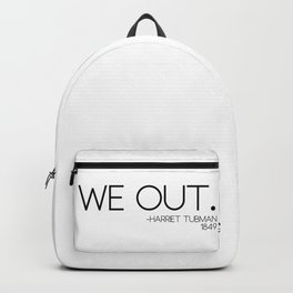 We out Tubman Quotes Backpack
