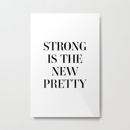 Strong is the new pretty Metal Print