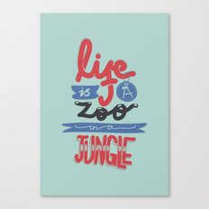 Life Is A Zoo In A Jungle Canvas Print