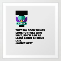 They Say Good Things Come To Those Who Wait, So I'm A Be At Least About An Hour Late Art Print