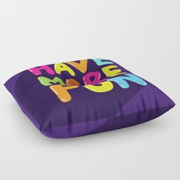 have more fun Floor Pillow
