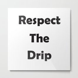 Respect the Drip Simple Metal Print