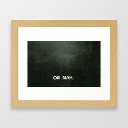 Or nah - dark Framed Art Print