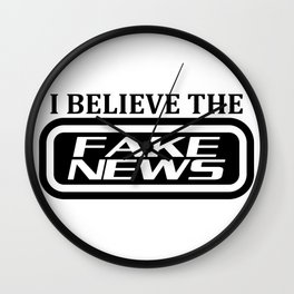 I believe the fake news Wall Clock
