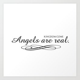 Angels are real. Art Print