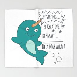 Be A Narwhal! Throw Blanket