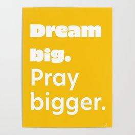 Dream big. Pray bigger. Poster