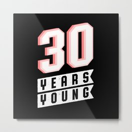 30 Years Young 30th Birthday Present Metal Print