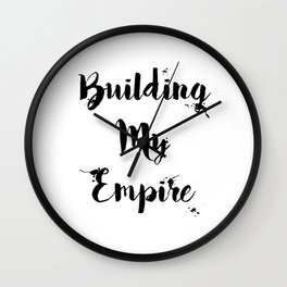 Black And White Building My Empire Quote Wall Clock