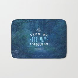 Show Me The Way To Go - Psalm 143:8 Bath Mat