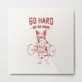Go Hard or Go Home Chihuahua Metal Print