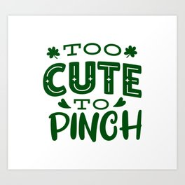 Too Cute To Pinch Saint Patrick's Day tee Art Print