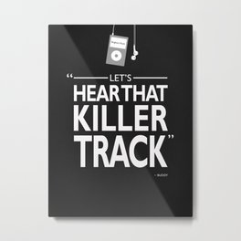 Lets Hear That Killer Track Metal Print