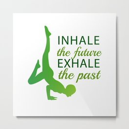 INHALE the future EXHALE the past Metal Print