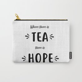 Where There Is Tea There Is Hope Carry-All Pouch