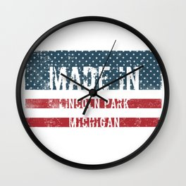 Made in Lincoln Park, Michigan Wall Clock