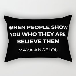 Maya Angelou Inspiration Quotes - When people show you who they are believe them Rectangular Pillow