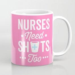 Nurses Need Shots Too, Funny Saying Coffee Mug