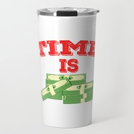 Time is Money T-shirt Design For those who have or dreamed of having Money or become Rich Wealthy Travel Mug