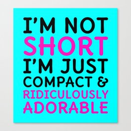I'm Not Short I'm Just Compact & Ridiculously Adorable (Cyan) Canvas Print