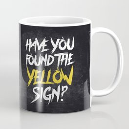 Have You Found The Yellow Sign Coffee Mug