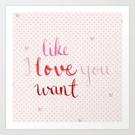 Like, Love, Want Art Print