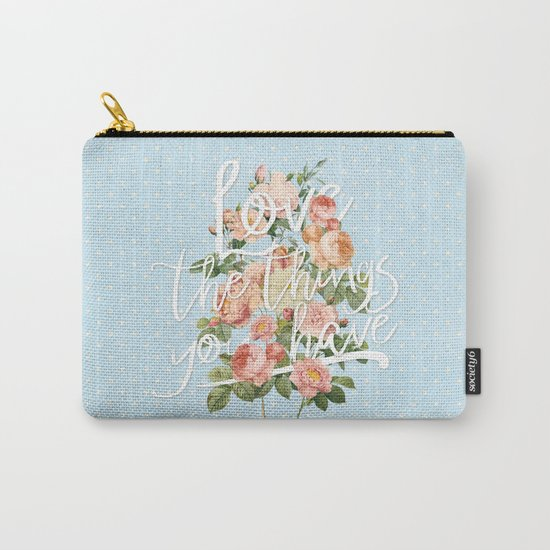 Love the things you have - flowers roses typography Carry-All Pouch