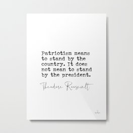 Theodore Roosevelt about Patriotism Metal Print